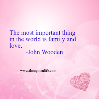 Love quotes The most important thing in the world is family and love  John Wooden