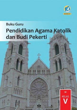 Buku Guru Pendidikan Agama Katolik dan Budi Pekerti Kelas 5 Kurikulum 2013 Revisi 2017