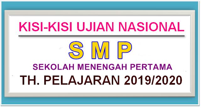 KISI-KISI UJIAN NASIONAL SMP/MTs TAHUN PELAJARAN 2019/2020 - DOWNLOAD