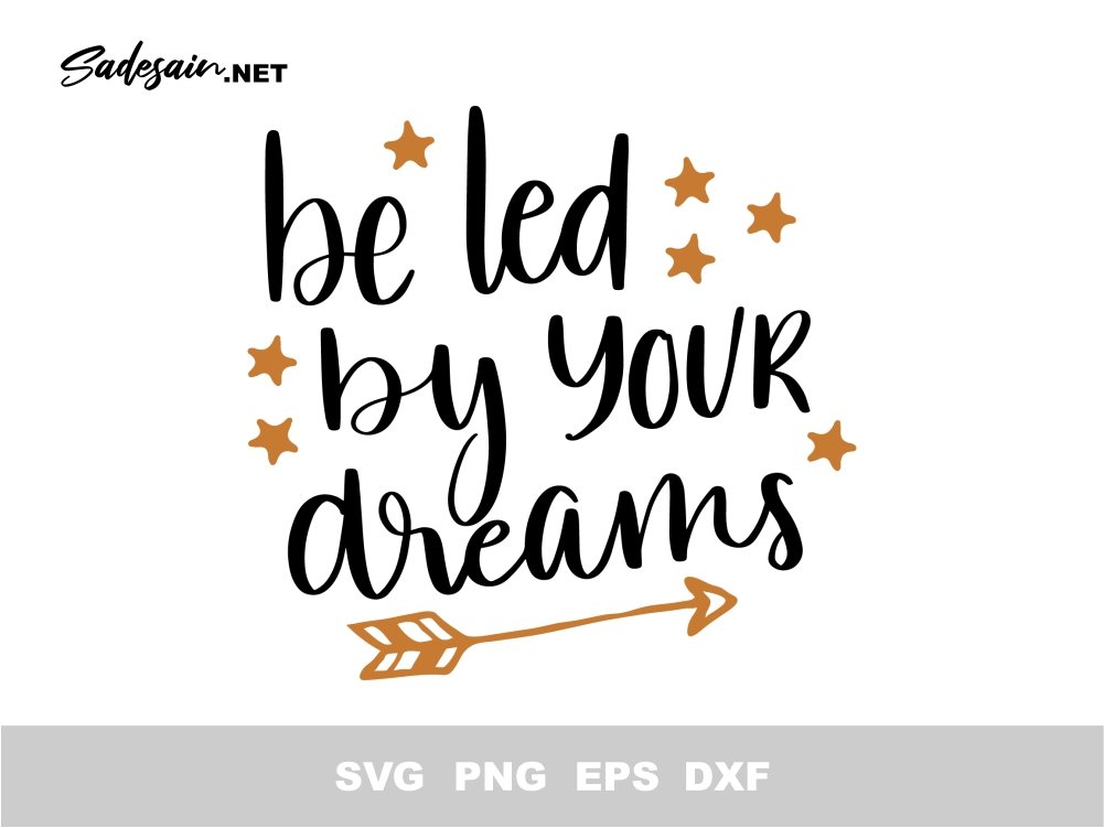 Be Led by Your Dreams SVG Quotes File
