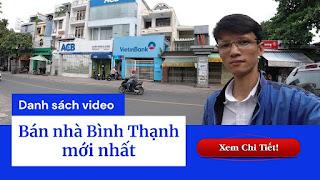 Danh sách video bán nhà quận Bình Thạnh mới nhất trên kênh Youtube Nhà Đất Đông Nam Bộ