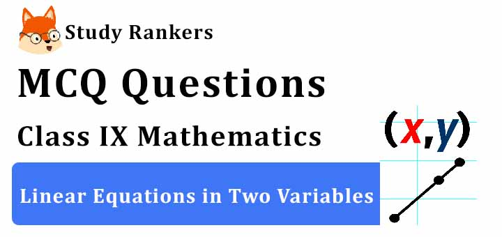 MCQ Questions for Class 9 Maths: Ch 4 Linear Equations in Two Variables