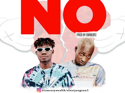 DOWNLOAD MP3: EasyWealth OOS Ft. Eleniyan - NO