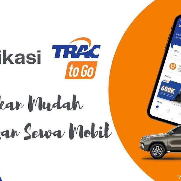 Aplikasi TRAC To Go, Jadikan Mudah Urusan Sewa Mobil