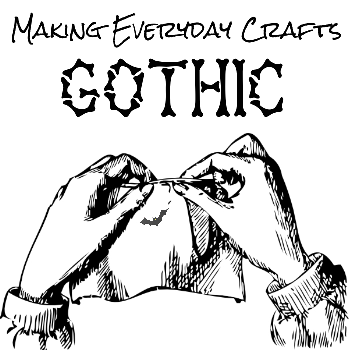 The Everyday Goth: Making Everyday Crafts Gothic
