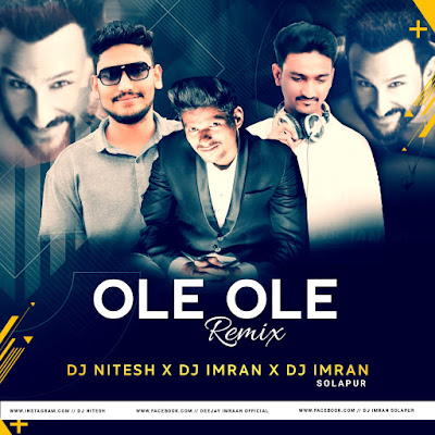 Ole Ole Remix DJ NITESH x DJ IMRAN x DJ IMRAN Solapur