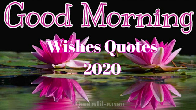 Good Morning Wishes Quotes 2020