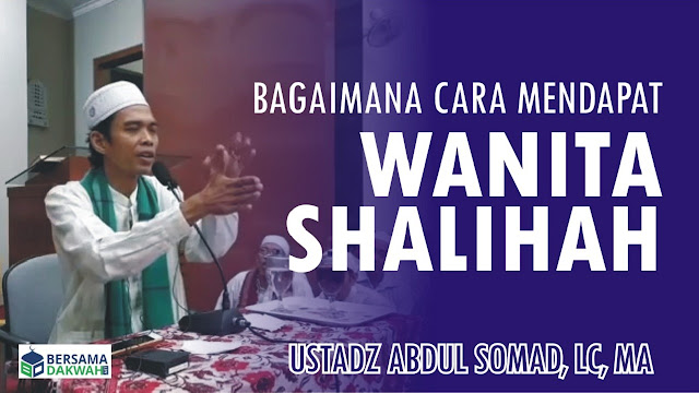 Bagaimana Mendapatkan Wanita Sholihah? Jawaban Ustadz Abdul Somad Menyegarkan Jamaah