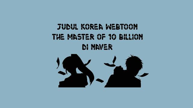 Judul-Korea-Webtoon-The-Master-of-10-Billion-di-Naver