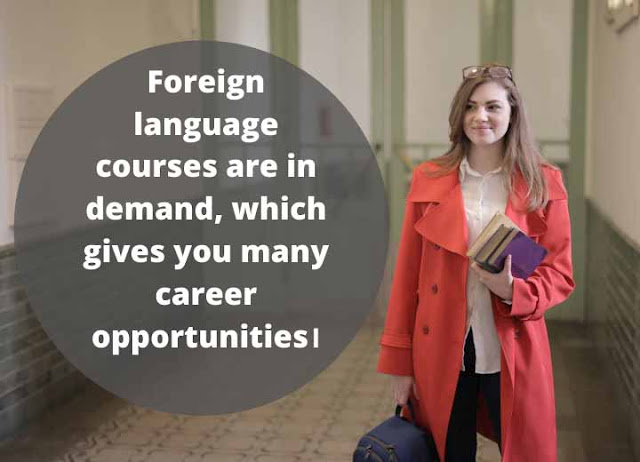 Foreign language courses are in demand, which gives you many career opportunities।