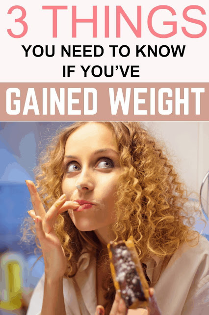 3 Things You Need To Know If You'Ve Gained Weight