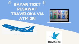 Cara Bayar Tiket Pesawat Traveloka Via ATM BRI