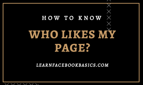 Where can I see a list of the people who like my Page on Facebook?