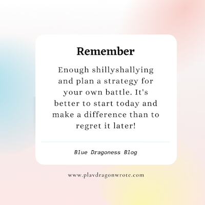 Enough shillyshallying and plan a strategy for your own battle. The Daily Inspirational Mantra from Momentum