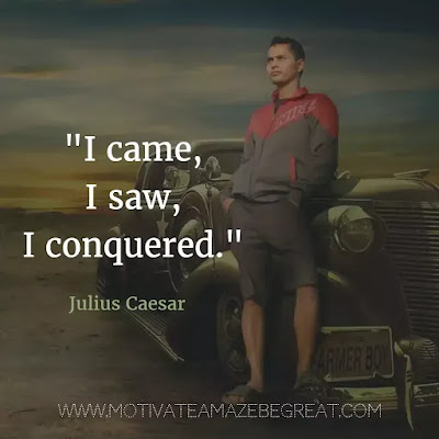 "40 Most Powerful Quotes and Famous Sayings In History: ""I came, I saw, I conquered."" - Julius Caesar"