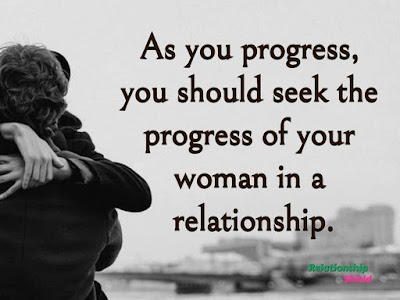 As you progress, you should seek the progress of your woman in a relationship