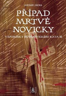 Případ mrtvé novicky: Vzpomínky budějovického kata III. (Jaromír Jindra, nakladatelství Lirego), historický román