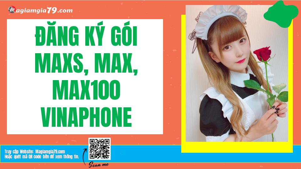 Đăng ký gói MAXS, MAX, MAX100, MAX200, MAX300 Vinaphone