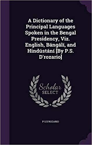 A dictionary of the principal languages spoken in the Bengal presidency viz by D'Rozario, P. S in PDF