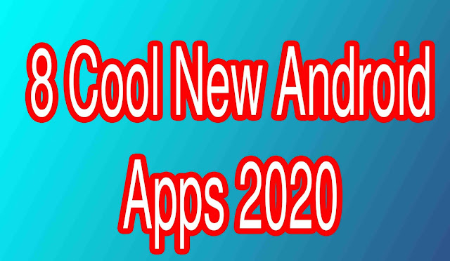 8 Cool New Android Apps 2020