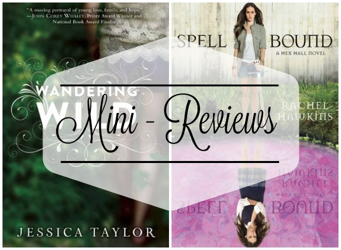 Mini-Reviews: Wandering Wild by Jessica Taylor and Spell Bound by Rachel Hawkins