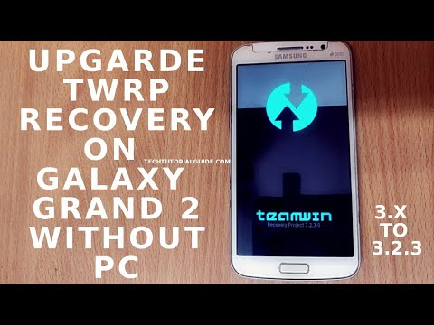 How To : Upgrade Galaxy Grand 2 (G7102) TWRP Recovery From 3.1 To 3.2.3