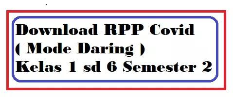 RPP Covid ( Mode Daring ) Kelas 1 sd 6 Semester 2