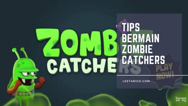 Tips Cara Bermain Game Zombie Catchers Terbaru