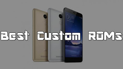 Top 5 Best Nougat Custom Rom For Xiaomi Redmi Note 3 Pro and Special Edition