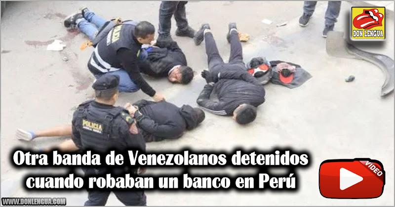 Otra banda de Venezolanos detenidos cuando robaban un banco en Perú