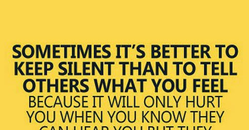 Sometimes It's Better To Be Silent Than To Tell Others