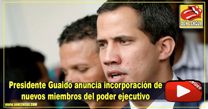 Presidente Guaidó anuncia incorporación de nuevos miembros del poder ejecutivo
