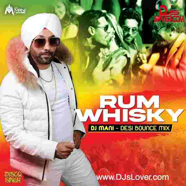 Rum Whisky Desi Bounce Mix DJ Mani Disco Singh mp3 song download