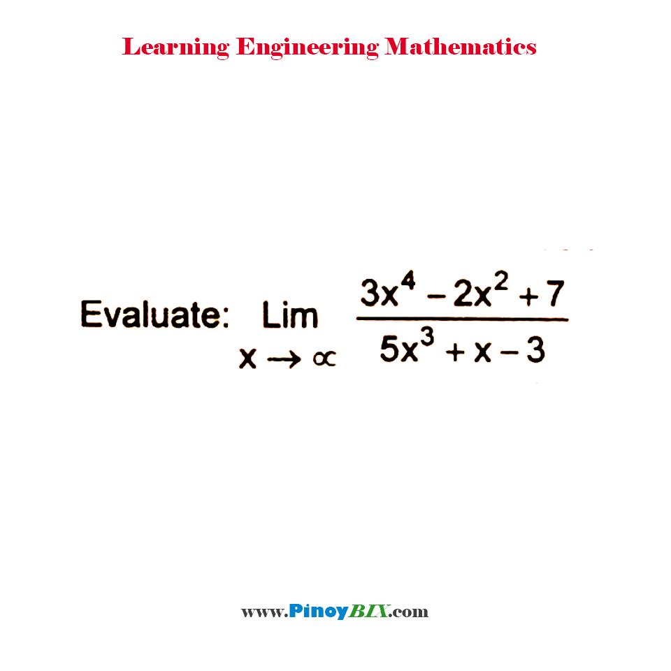 Evaluate: lim┬(x→∞)〖(3x^4-2x^2+7)/(5x^3+x-3)〗