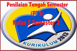 Download Soal PTS/UTS Kelas 2 Semester 2 K13 Revisi TP 2019/2020
