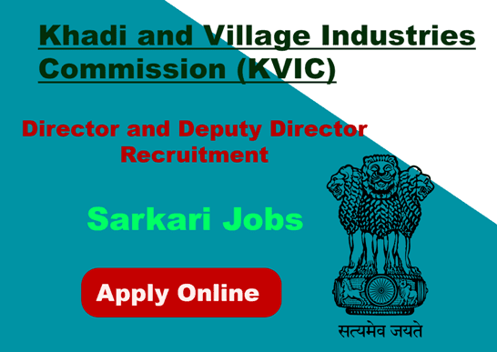 Director and Deputy Director Recruitment in Khadi and Village Industries Commission (KVIC).