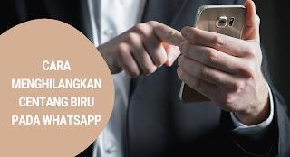 Cara Menghilangkan Centang Biru Pada WhatsApp