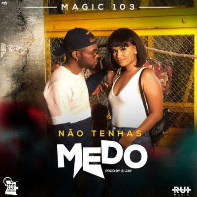 BAIXAR MP3 | Magic 103 - Não Tenhas Medo | 2019