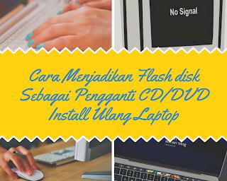 Cara Menjadikan Flash disk Sebagai Pengganti CD/DVD Install Ulang Laptop