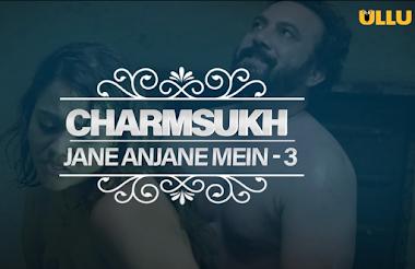 Charmsukh Jane Anjane Mein 3 (Part 1) Ullu Web Series (2021) Full Episode Watch Online   Cast   Trailer