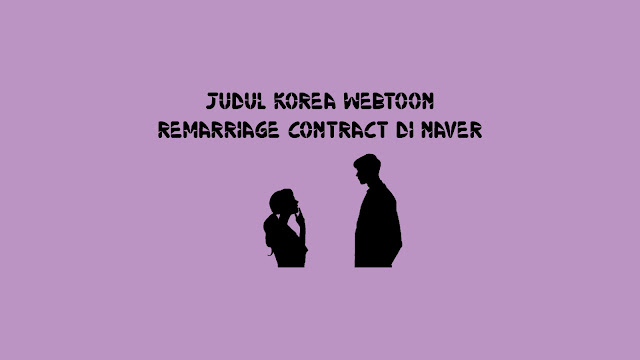 Judul Korea Webtoon Remarriage Contract di Naver