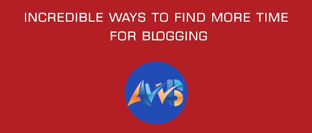 Incredible Ways to Find More Time for Blogging : Award Winning Blog
