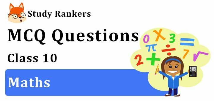MCQ Questions for Class 10 Maths