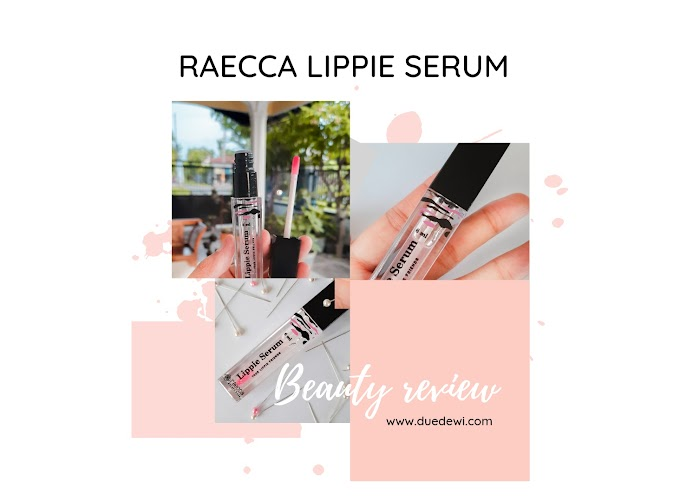 Raecca Lippie Serum Review : Skincare Bibir, Recommended or Not?