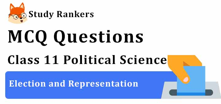 MCQ Questions for Class 11 Political Science: Ch 3 Election and Representation
