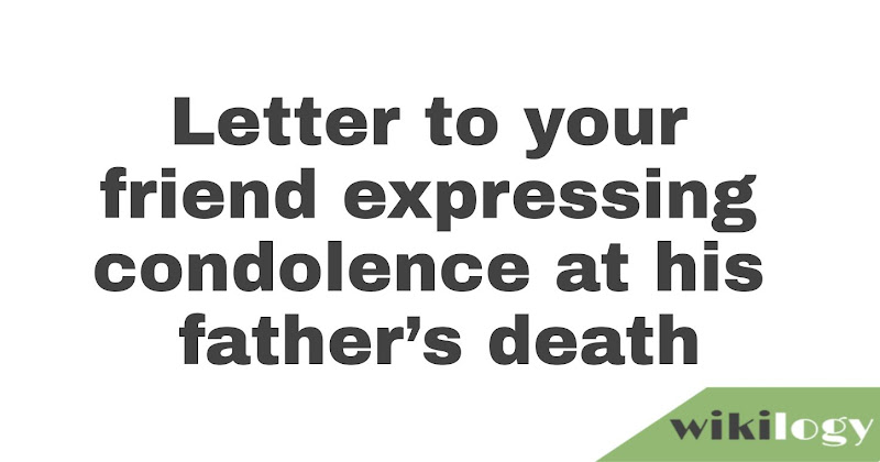 Letter to your friend expressing condolence at his father's death