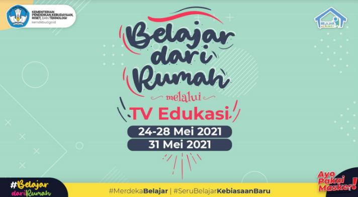Panduan Belajar Dari Rumah BDR di TV Edukasi Minggu Ke-20 (24-31 Mei 2021)
