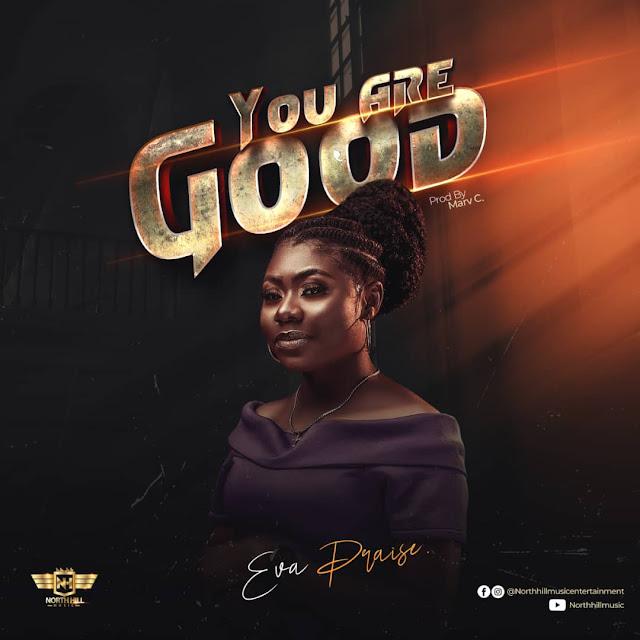 Audio: Eva Praise - You Are Good - Prod. By Marv C