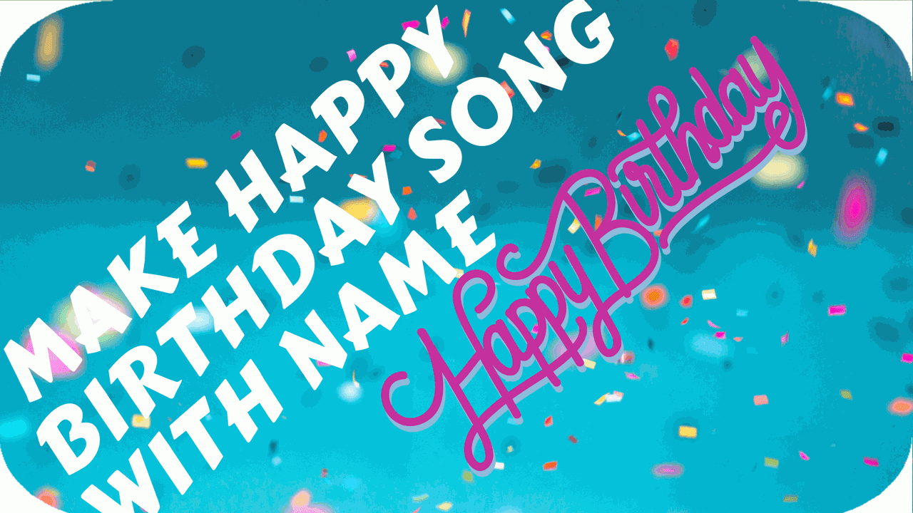 MAKE HAPPY BIRTHDAY SONGS FOR KIDS WITH NAME