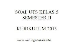 SOAL UTS KELAS 5 KURIKULUM 2013